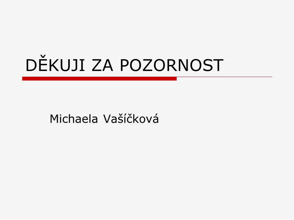 DĚKUJI ZA POZORNOST Michaela Vašíčková