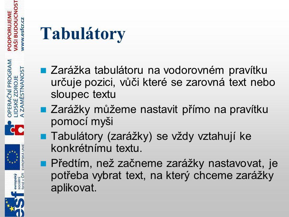 Tabulátory Zarážka tabulátoru na vodorovném pravítku určuje pozici, vůči které se zarovná text nebo sloupec textu.