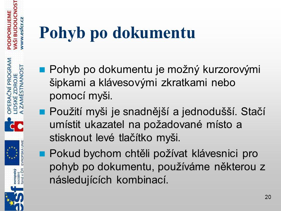 Pohyb po dokumentu Pohyb po dokumentu je možný kurzorovými šipkami a klávesovými zkratkami nebo pomocí myši.