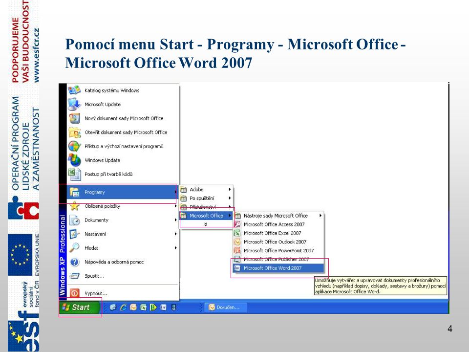 Pomocí menu Start - Programy - Microsoft Office - Microsoft Office Word 2007