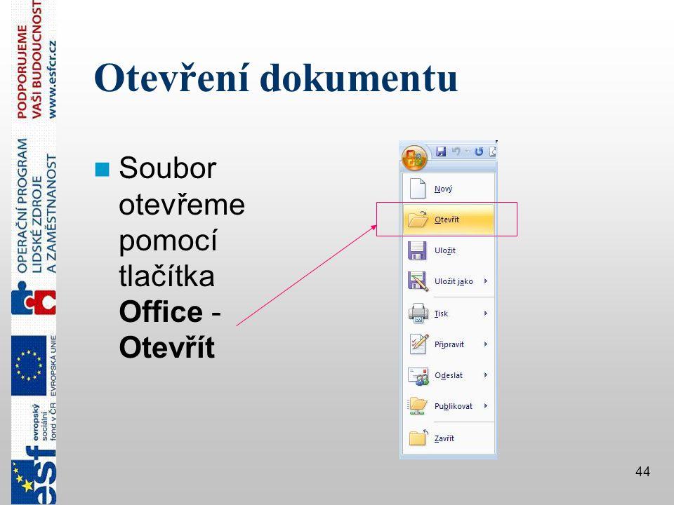 Otevření dokumentu Soubor otevřeme pomocí tlačítka Office - Otevřít