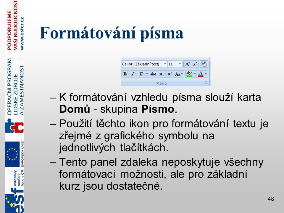 Formátování písma K formátování vzhledu písma slouží karta Domů - skupina Písmo.