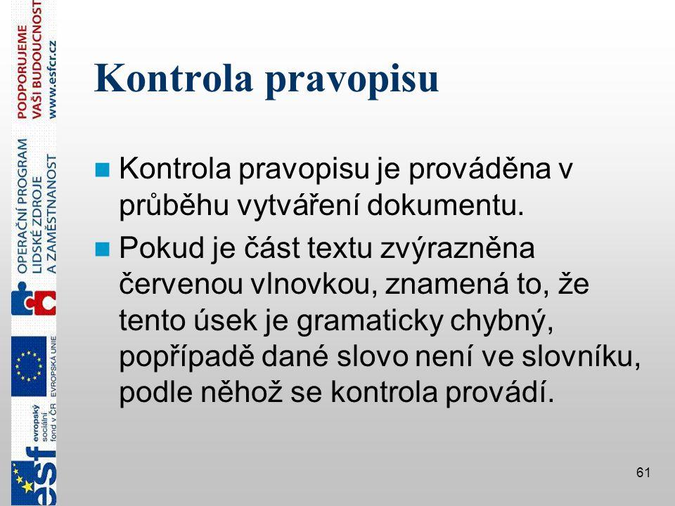 Kontrola pravopisu Kontrola pravopisu je prováděna v průběhu vytváření dokumentu.