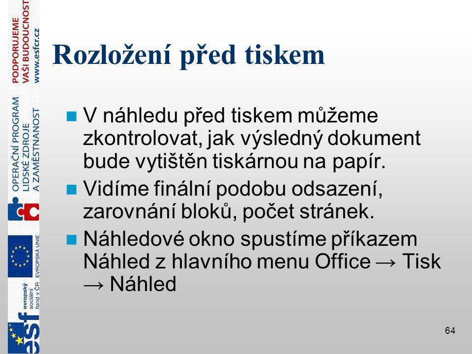 Rozložení před tiskem V náhledu před tiskem můžeme zkontrolovat, jak výsledný dokument bude vytištěn tiskárnou na papír.