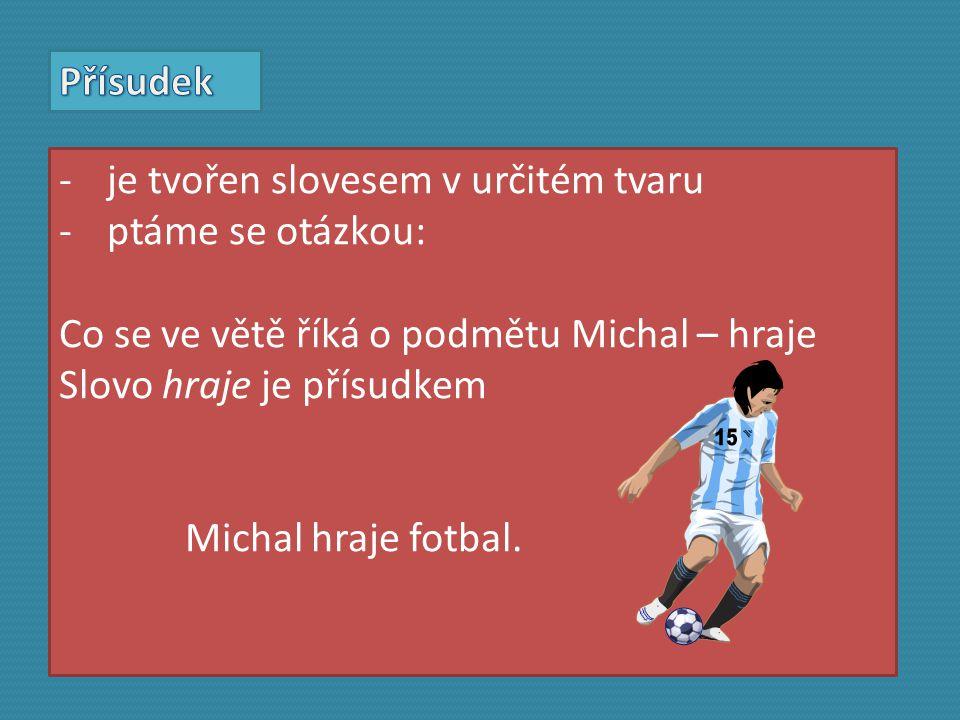 Přísudek je tvořen slovesem v určitém tvaru. ptáme se otázkou: Co se ve větě říká o podmětu Michal – hraje.