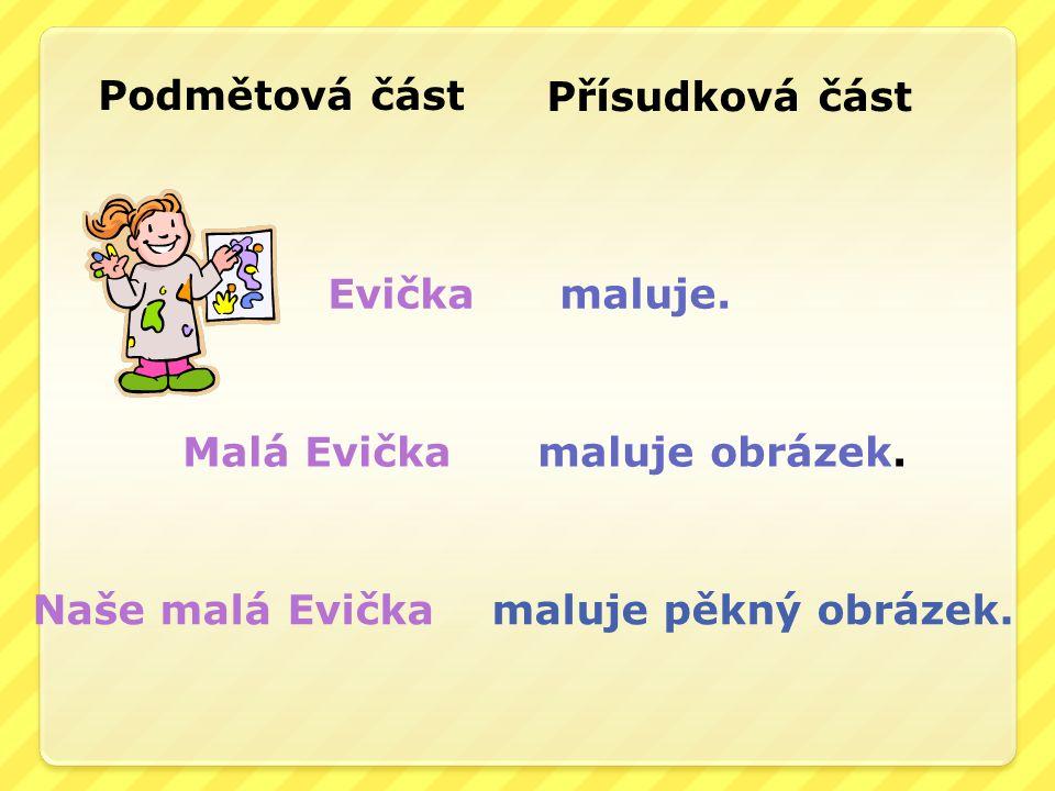 Podmětová část Přísudková část. Evička maluje.