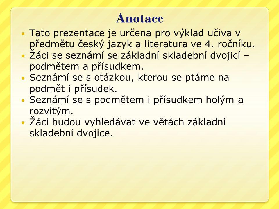 Anotace Tato prezentace je určena pro výklad učiva v předmětu český jazyk a literatura ve 4. ročníku.