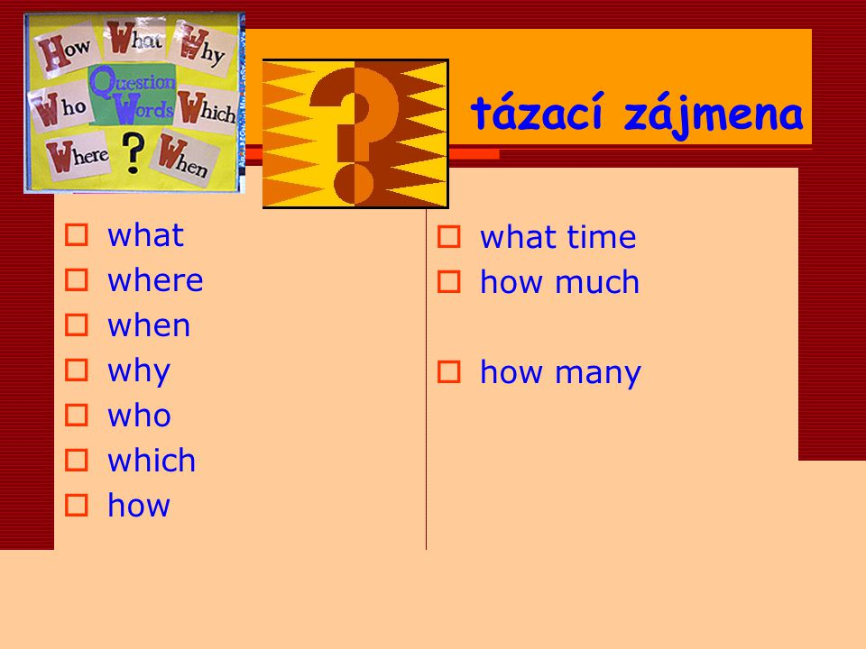 tázací zájmena what what time where how much when why how many who
