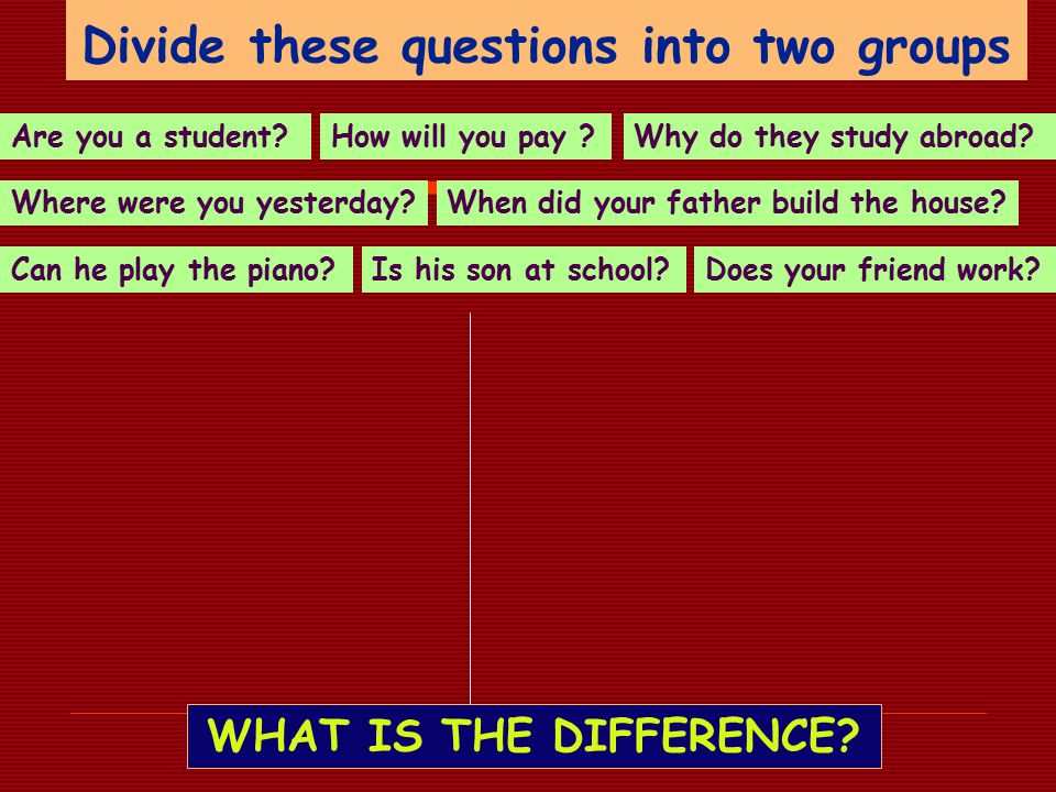 Divide these questions into two groups