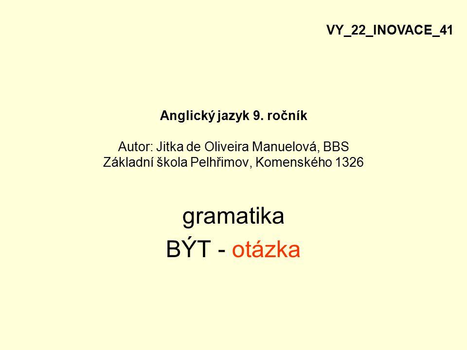 gramatika BÝT - otázka VY_22_INOVACE_41