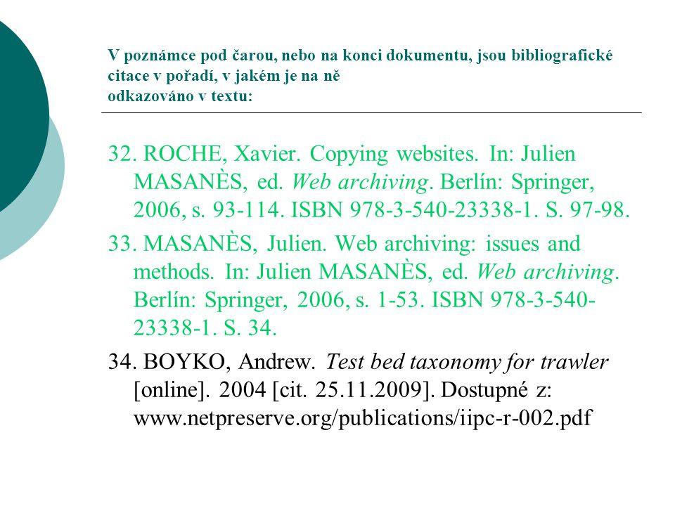 V poznámce pod čarou, nebo na konci dokumentu, jsou bibliografické citace v pořadí, v jakém je na ně odkazováno v textu: