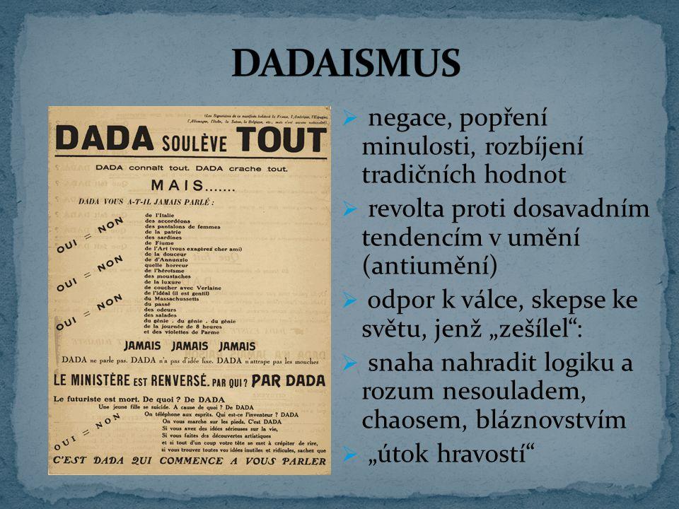 DADAISMUS negace, popření minulosti, rozbíjení tradičních hodnot