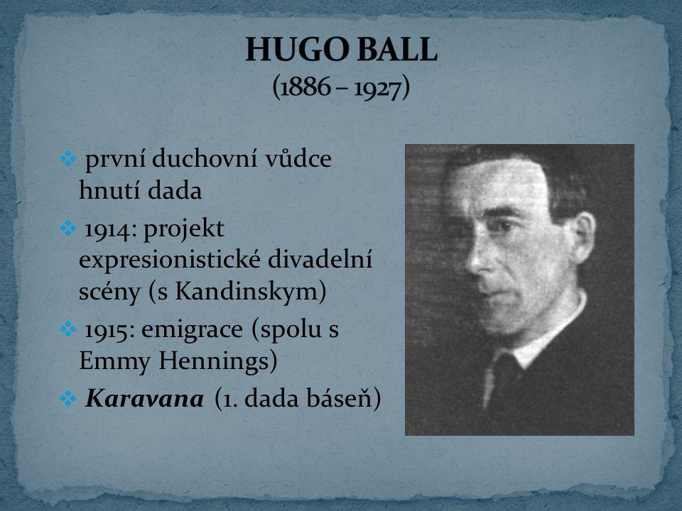 HUGO BALL (1886 – 1927) první duchovní vůdce hnutí dada