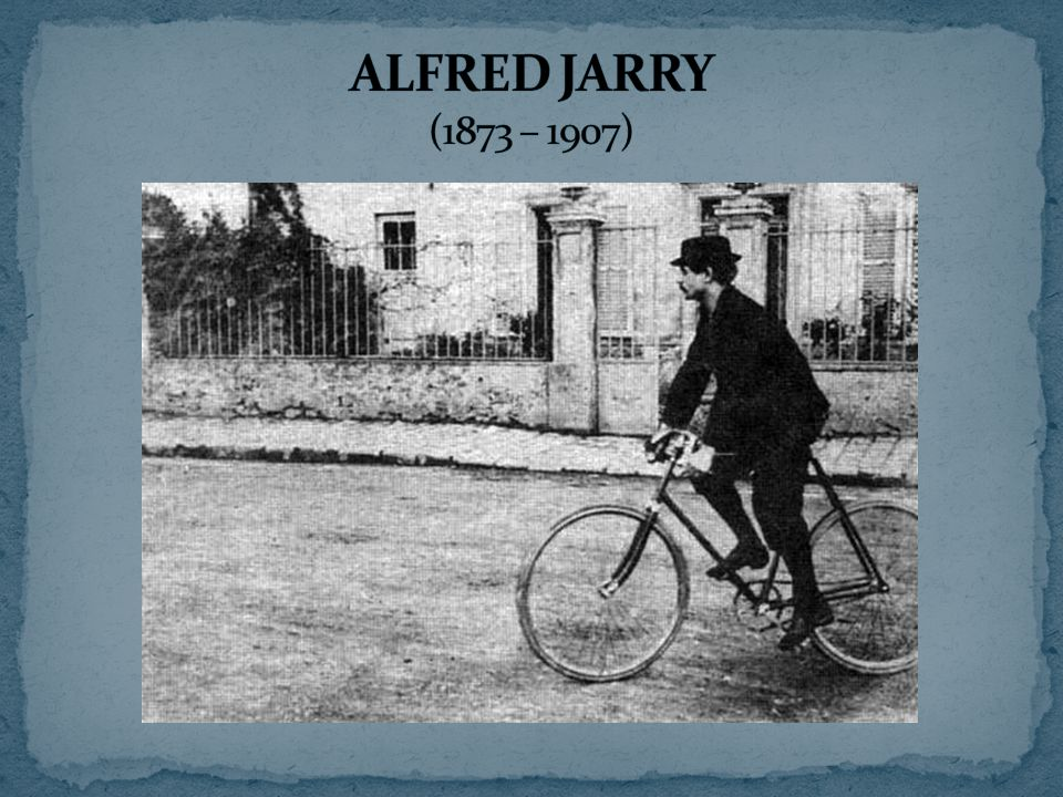 ALFRED JARRY (1873 – 1907)