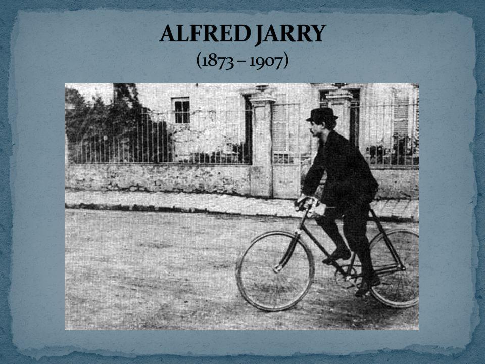 ALFRED JARRY (1873 – 1907)
