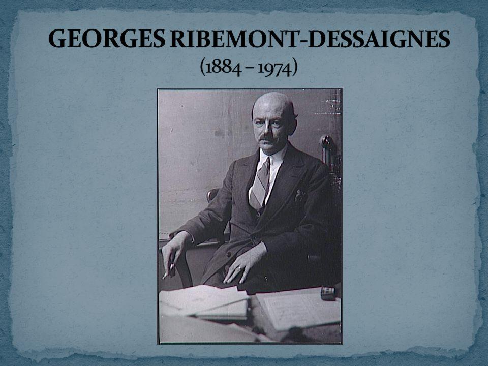 GEORGES RIBEMONT-DESSAIGNES (1884 – 1974)