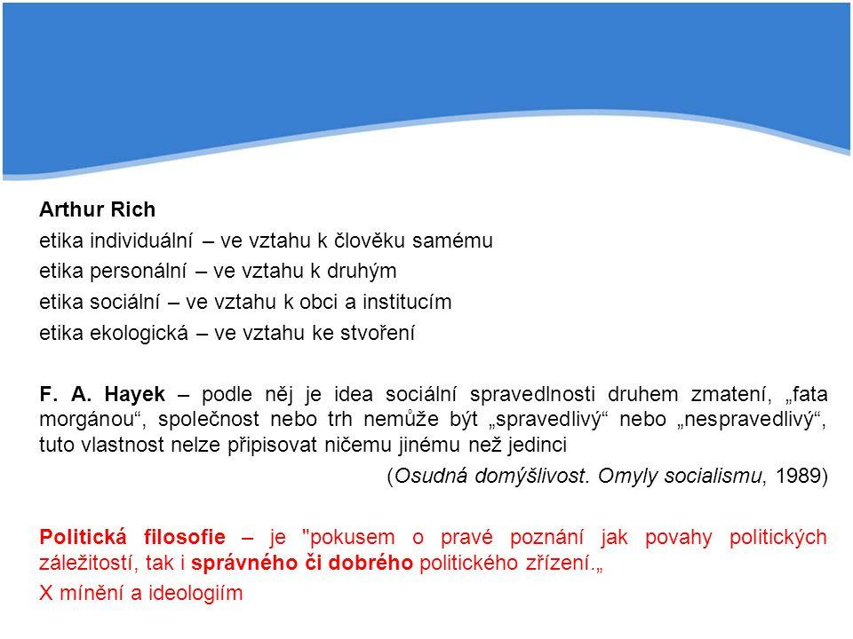 Arthur Rich etika individuální – ve vztahu k člověku samému. etika personální – ve vztahu k druhým.