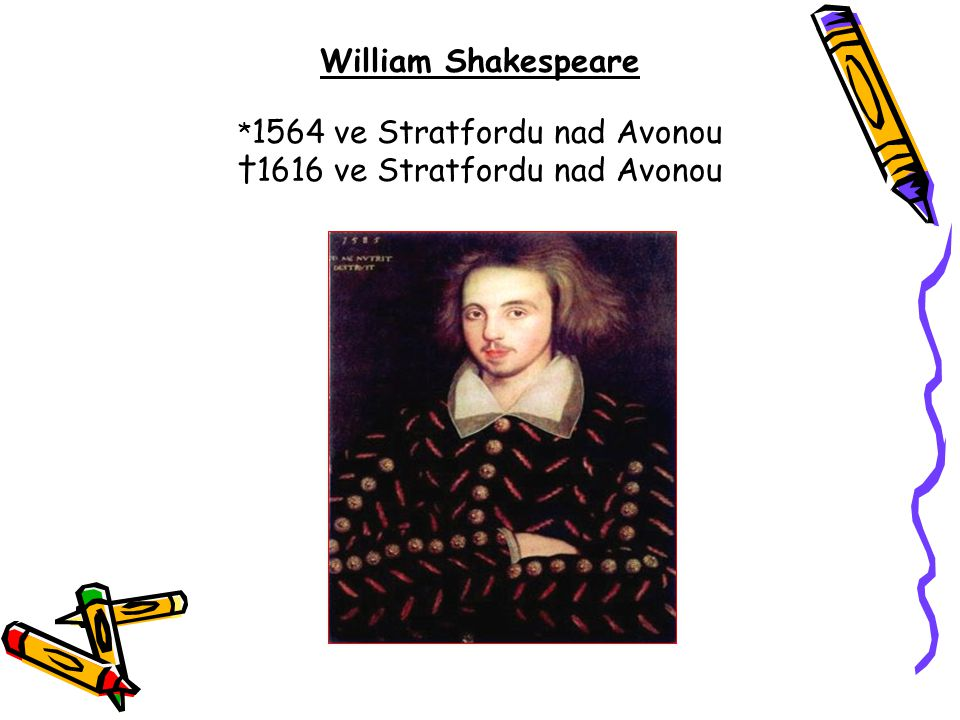 William Shakespeare *1564 ve Stratfordu nad Avonou †1616 ve Stratfordu nad Avonou