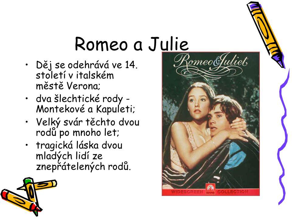 Romeo a Julie Děj se odehrává ve 14. století v italském městě Verona;
