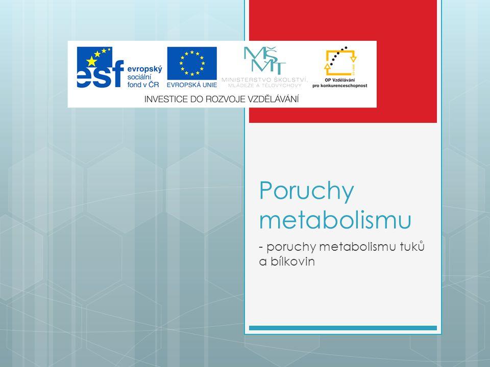 - poruchy metabolismu tuků a bílkovin