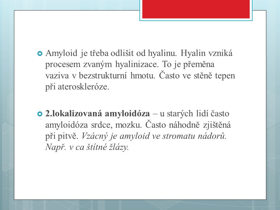 Amyloid je třeba odlišit od hyalinu