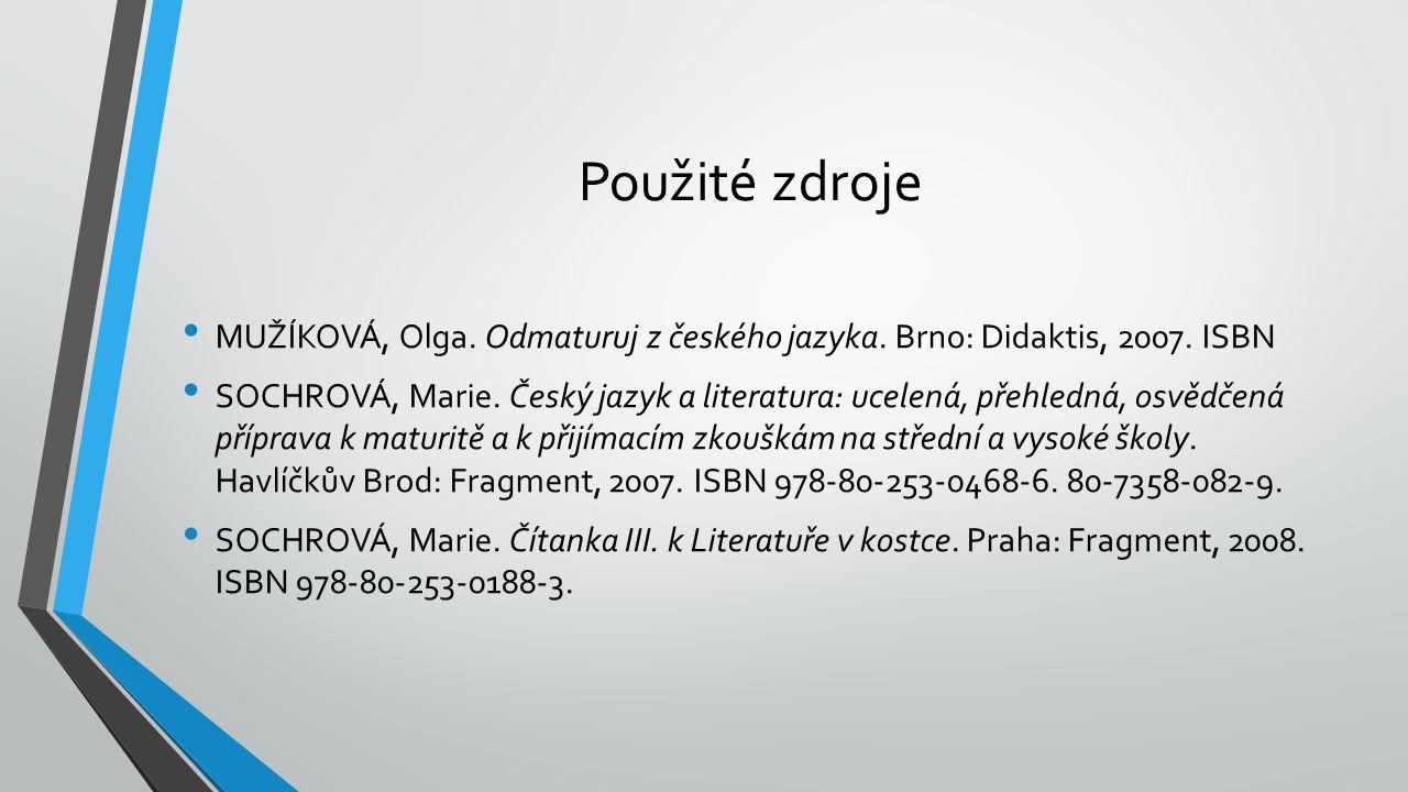 Použité zdroje MUŽÍKOVÁ, Olga. Odmaturuj z českého jazyka. Brno: Didaktis, 2007. ISBN.