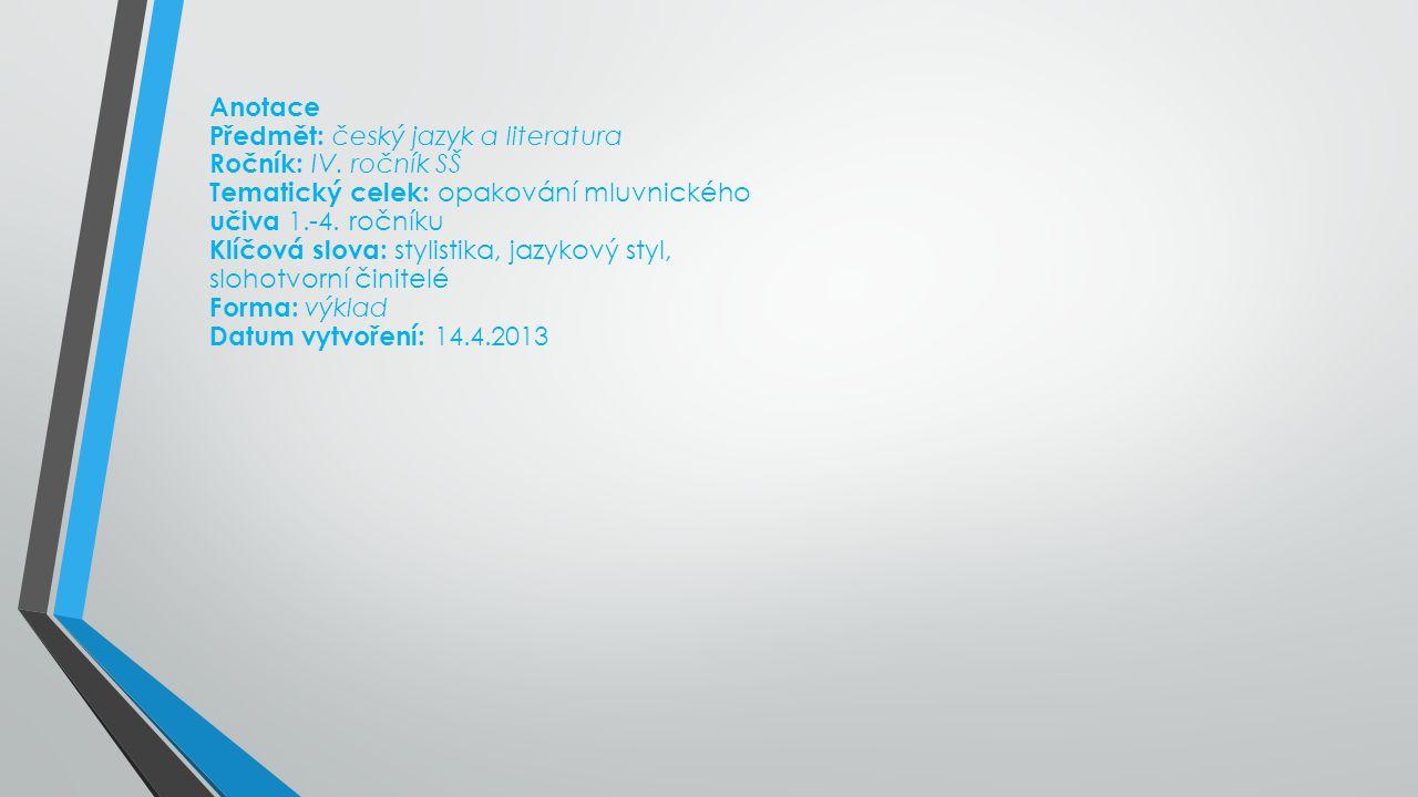 Anotace Předmět: český jazyk a literatura. Ročník: IV. ročník SŠ. Tematický celek: opakování mluvnického učiva 1.-4. ročníku.