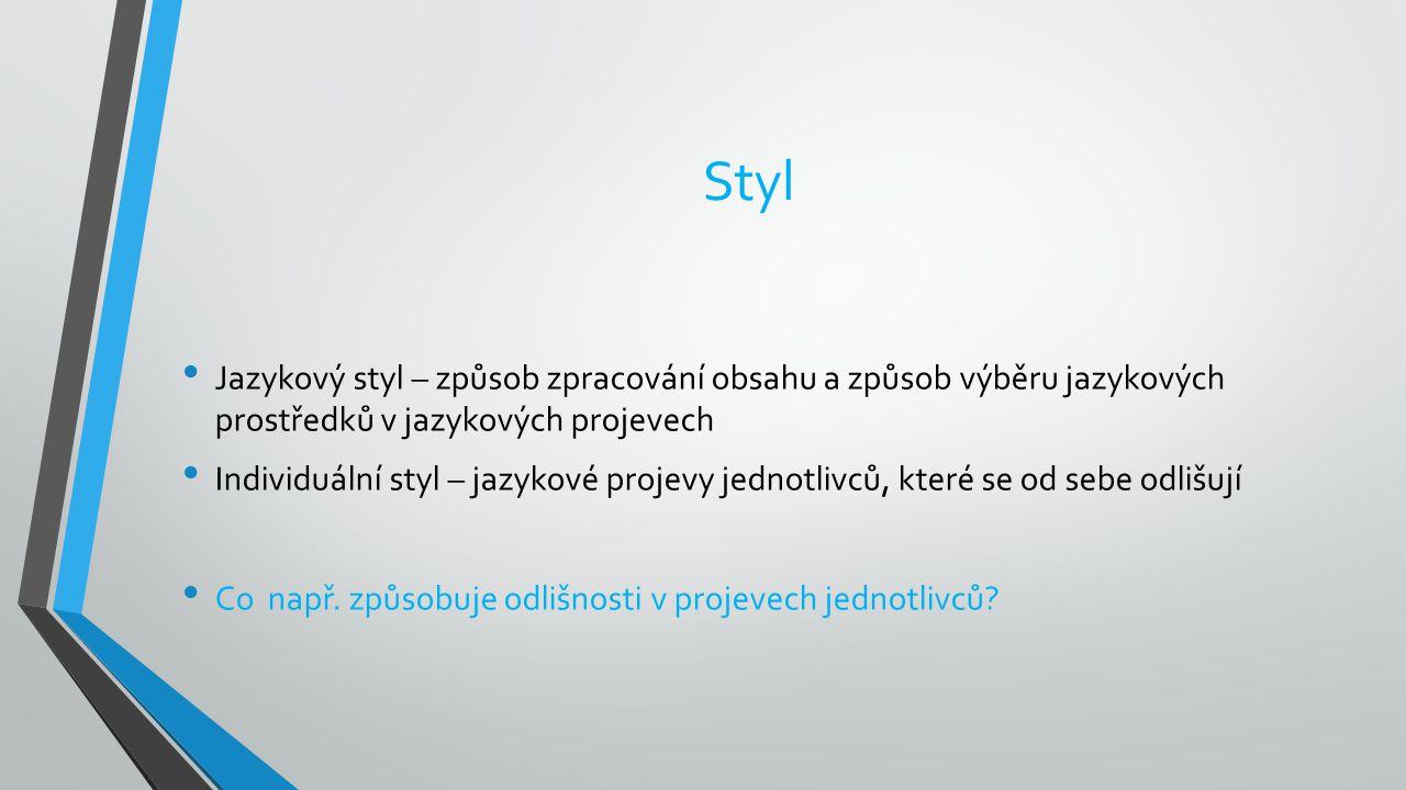 Styl Jazykový styl – způsob zpracování obsahu a způsob výběru jazykových prostředků v jazykových projevech.