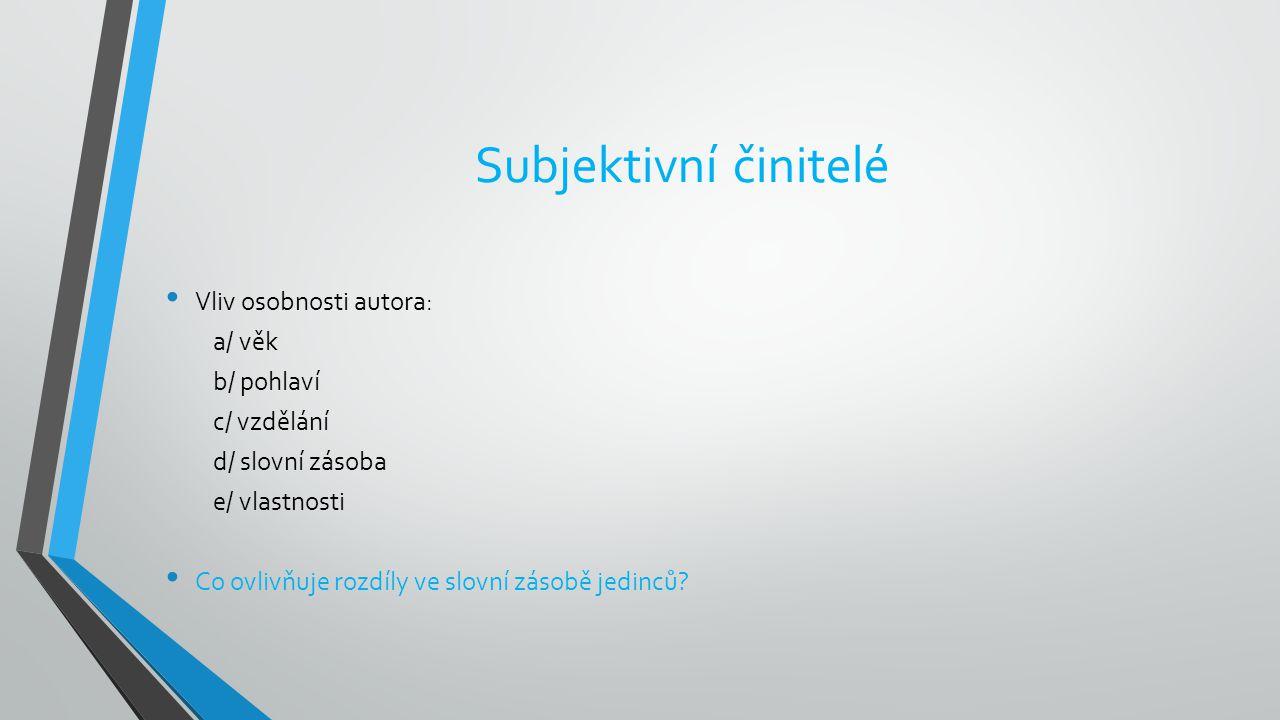 Subjektivní činitelé Vliv osobnosti autora: a/ věk b/ pohlaví