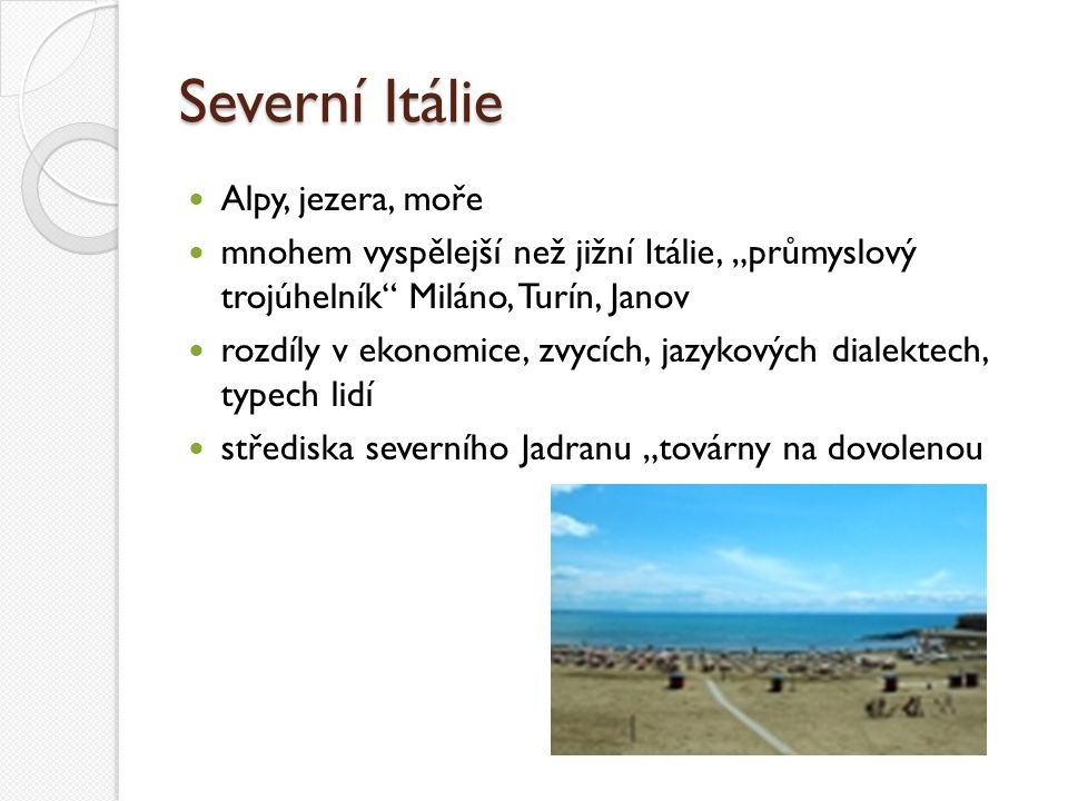 Severní Itálie Alpy, jezera, moře