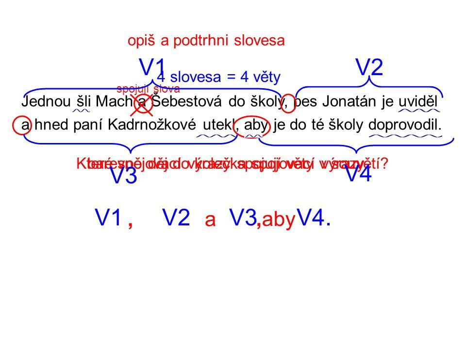 V1 V2 V3 V4 V1 V2 V3 V4. , a ,aby opiš a podtrhni slovesa