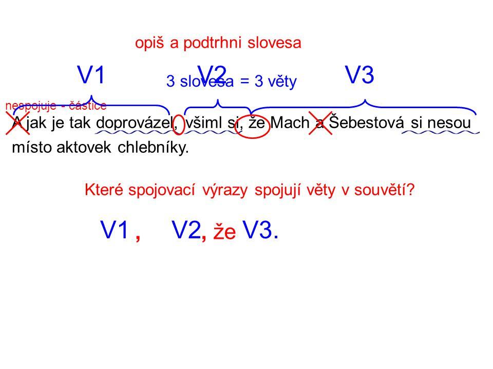 V1 V2 V3 V1 V2 V3. , , že opiš a podtrhni slovesa 3 slovesa = 3 věty