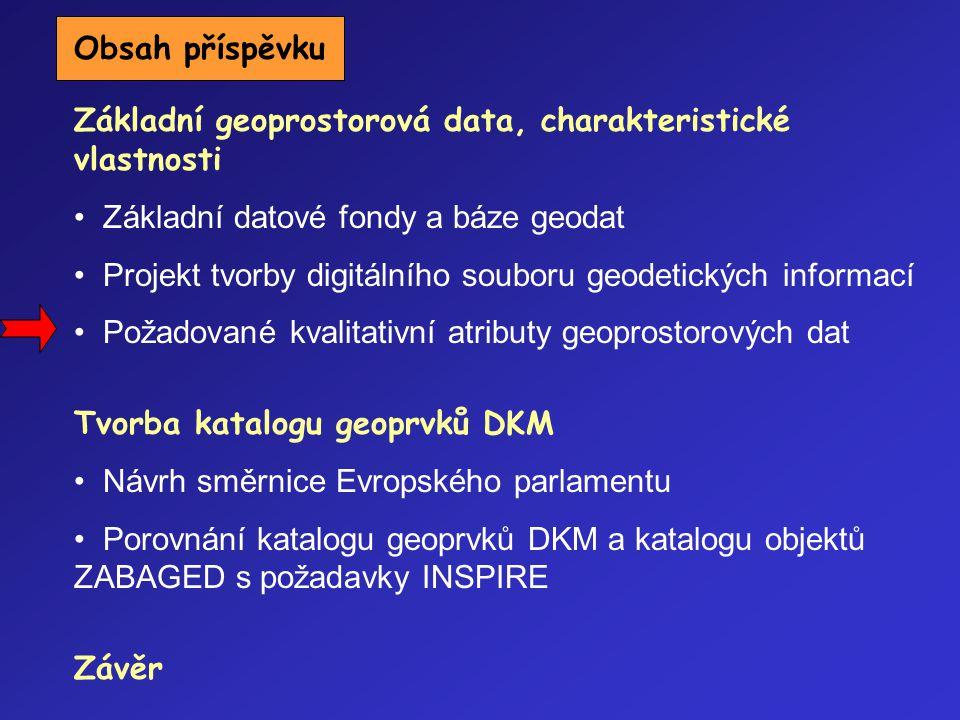 Obsah příspěvku Základní geoprostorová data, charakteristické vlastnosti. Základní datové fondy a báze geodat.