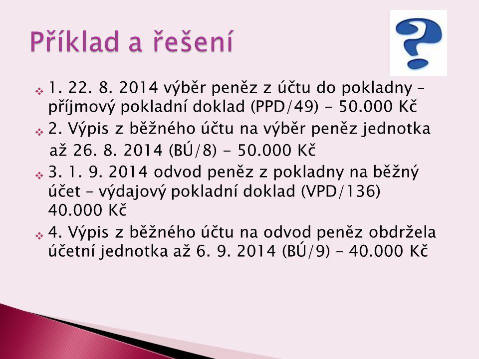 Příklad a řešení 1. 22. 8. 2014 výběr peněz z účtu do pokladny – příjmový pokladní doklad (PPD/49) - 50.000 Kč.