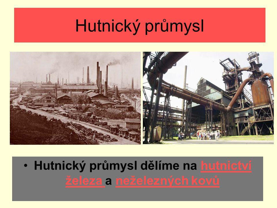 Hutnický průmysl dělíme na hutnictví železa a neželezných kovů