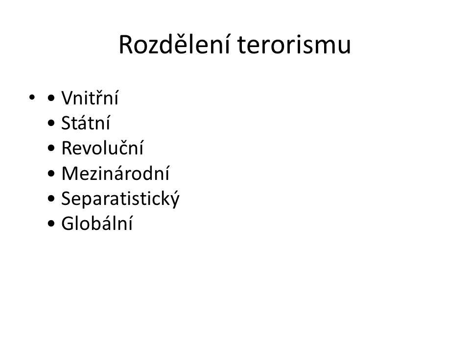 Rozdělení terorismu • Vnitřní • Státní • Revoluční • Mezinárodní • Separatistický • Globální