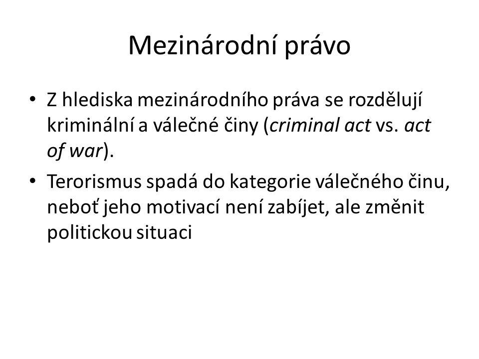 Mezinárodní právo Z hlediska mezinárodního práva se rozdělují kriminální a válečné činy (criminal act vs. act of war).