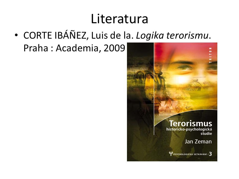 Literatura CORTE IBÁÑEZ, Luis de la. Logika terorismu. Praha : Academia, 2009