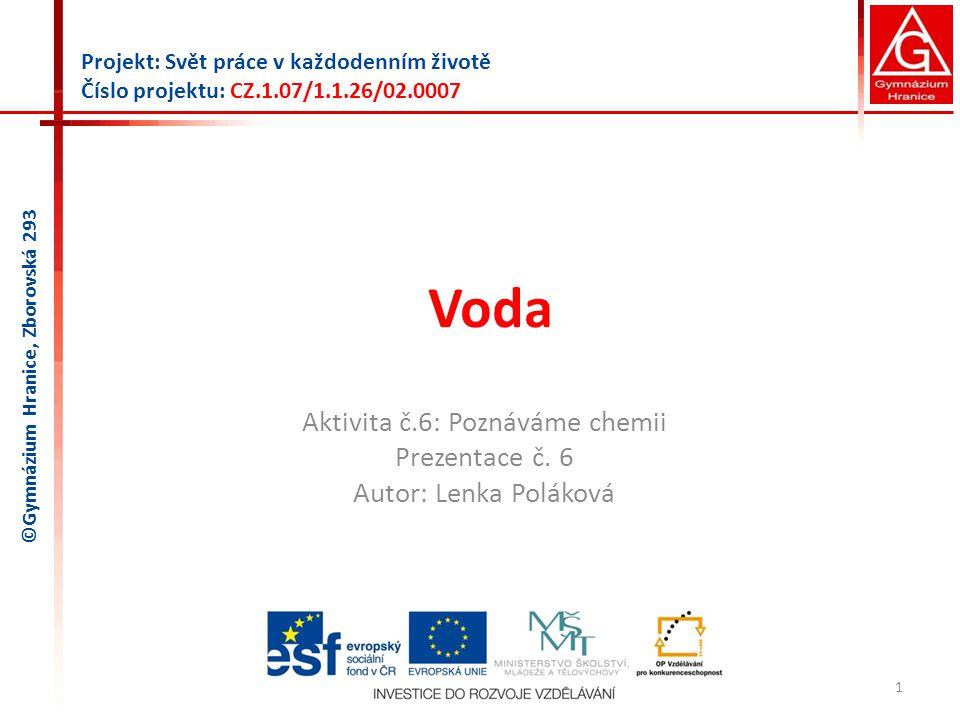 Aktivita č.6: Poznáváme chemii Prezentace č. 6 Autor: Lenka Poláková