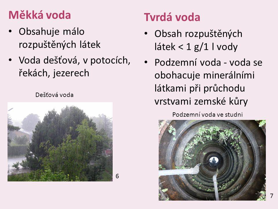 Měkká voda Tvrdá voda Obsahuje málo rozpuštěných látek