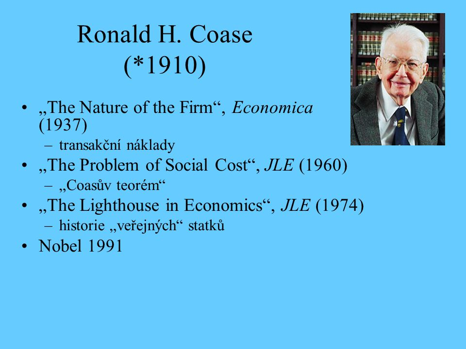 "Ronald H. Coase (*1910) ""The Nature of the Firm , Economica (1937)"