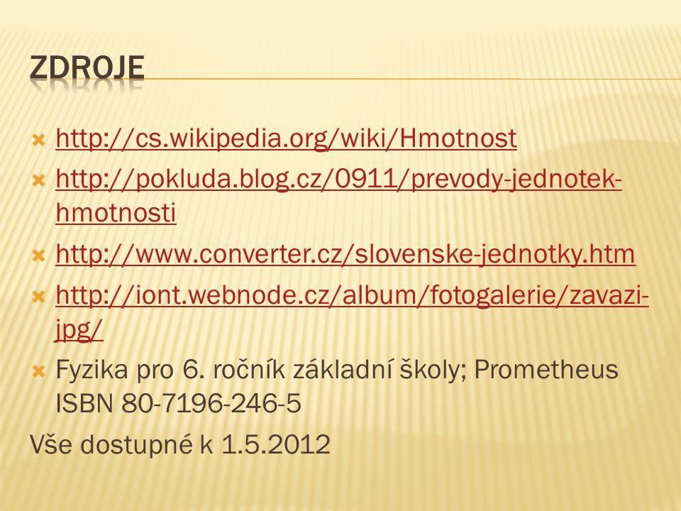 Zdroje http://cs.wikipedia.org/wiki/Hmotnost