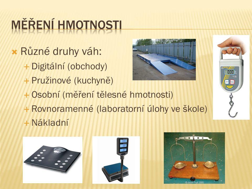 Měření hmotnosti Různé druhy váh: Digitální (obchody)