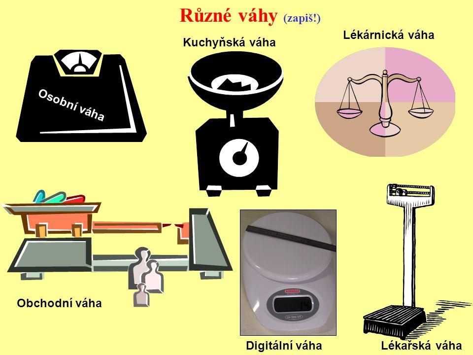 Různé váhy (zapiš!) Lékárnická váha Kuchyňská váha Osobní váha