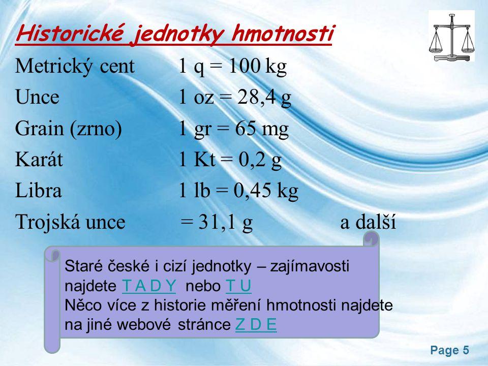 Historické jednotky hmotnosti Metrický cent 1 q = 100 kg