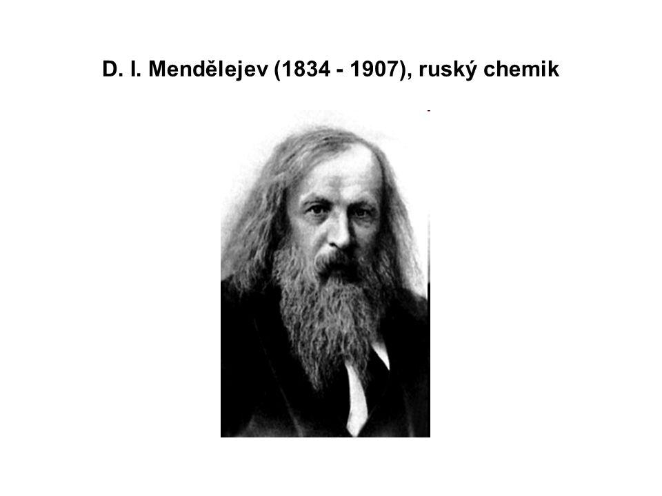 D. I. Mendělejev (1834 - 1907), ruský chemik