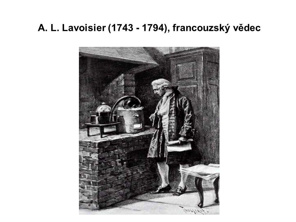A. L. Lavoisier (1743 - 1794), francouzský vědec