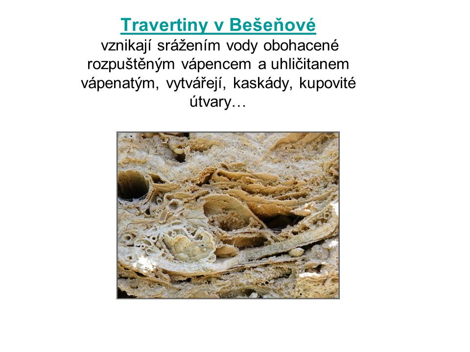 Travertiny v Bešeňové vznikají srážením vody obohacené rozpuštěným vápencem a uhličitanem vápenatým, vytvářejí, kaskády, kupovité útvary…