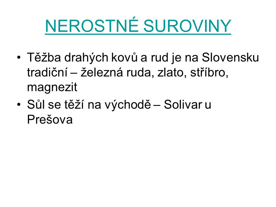NEROSTNÉ SUROVINY Těžba drahých kovů a rud je na Slovensku tradiční – železná ruda, zlato, stříbro, magnezit.