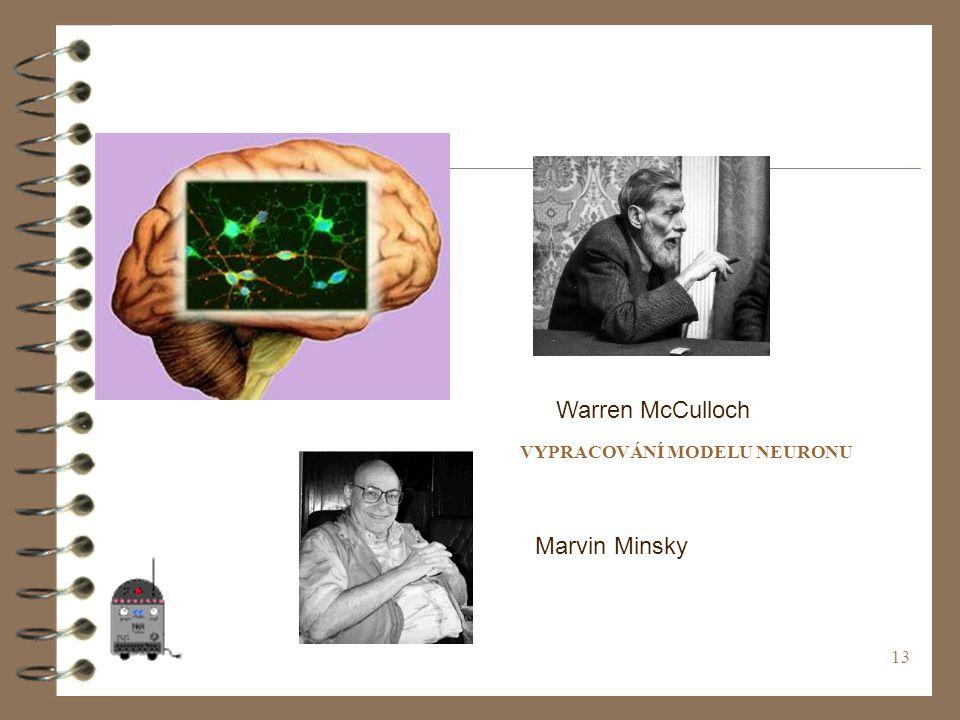 Warren McCulloch Marvin Minsky VYPRACOVÁNÍ MODELU NEURONU